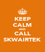 KEEP CALM AND CALL SKWAIRTEK - Personalised Poster A4 size