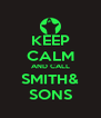 KEEP CALM AND CALL SMITH& SONS - Personalised Poster A4 size