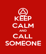 KEEP CALM AND CALL SOMEONE - Personalised Poster A4 size