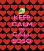 KEEP CALM AND CALL SOSO - Personalised Poster A4 size