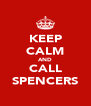 KEEP CALM AND CALL SPENCERS - Personalised Poster A4 size