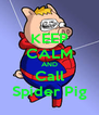 KEEP CALM AND Call Spider Pig - Personalised Poster A4 size