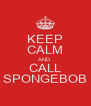 KEEP CALM AND CALL SPONGEBOB - Personalised Poster A4 size
