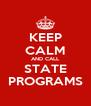 KEEP CALM AND CALL STATE PROGRAMS - Personalised Poster A4 size