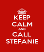 KEEP CALM AND CALL STEFANIE - Personalised Poster A4 size