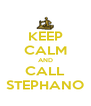 KEEP CALM AND CALL STEPHANO - Personalised Poster A4 size