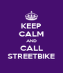 KEEP CALM AND CALL STREETBIKE - Personalised Poster A4 size