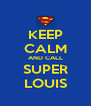 KEEP CALM AND CALL SUPER LOUIS - Personalised Poster A4 size