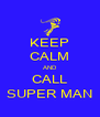 KEEP CALM AND CALL SUPER MAN - Personalised Poster A4 size