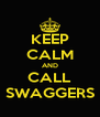 KEEP CALM AND CALL SWAGGERS - Personalised Poster A4 size