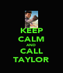 KEEP CALM AND CALL TAYLOR - Personalised Poster A4 size