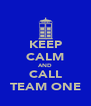 KEEP CALM AND CALL TEAM ONE - Personalised Poster A4 size
