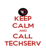 KEEP CALM AND CALL TECHSERV - Personalised Poster A4 size