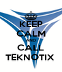KEEP CALM AND CALL TEKNOTIX  - Personalised Poster A4 size