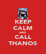 KEEP CALM AND CALL THANOS - Personalised Poster A4 size