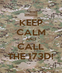 KEEP CALM AND CALL THE 173D! - Personalised Poster A4 size