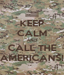 KEEP CALM AND CALL THE AMERICANS! - Personalised Poster A4 size