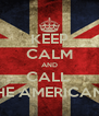 KEEP CALM AND CALL  THE AMERICANS - Personalised Poster A4 size
