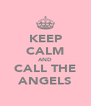 KEEP CALM AND CALL THE ANGELS - Personalised Poster A4 size