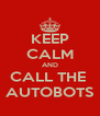 KEEP CALM AND CALL THE  AUTOBOTS - Personalised Poster A4 size