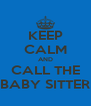 KEEP CALM AND CALL THE BABY SITTER - Personalised Poster A4 size