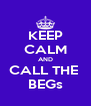 KEEP CALM AND CALL THE  BEGs - Personalised Poster A4 size