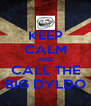 KEEP CALM AND CALL THE BIG DYLDO - Personalised Poster A4 size
