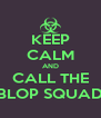 KEEP CALM AND CALL THE BLOP SQUAD - Personalised Poster A4 size