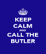 KEEP CALM AND CALL THE BUTLER - Personalised Poster A4 size