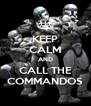KEEP CALM AND CALL THE COMMANDOS - Personalised Poster A4 size