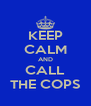 KEEP CALM AND CALL THE COPS - Personalised Poster A4 size