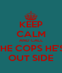 KEEP CALM AND CALL THE COPS HE'S  OUT SIDE - Personalised Poster A4 size