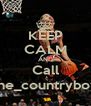 KEEP CALM AND Call the_countryboy - Personalised Poster A4 size