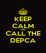 KEEP CALM AND CALL THE DEPCA - Personalised Poster A4 size