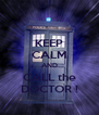 KEEP CALM AND CALL the DOCTOR ! - Personalised Poster A4 size
