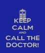 KEEP CALM AND CALL THE DOCTOR! - Personalised Poster A4 size