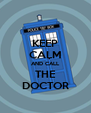 KEEP CALM AND CALL THE DOCTOR - Personalised Poster A4 size