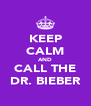 KEEP CALM AND CALL THE DR. BIEBER - Personalised Poster A4 size