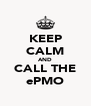 KEEP CALM AND CALL THE ePMO - Personalised Poster A4 size