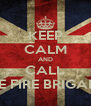KEEP CALM AND CALL THE FIRE BRIGADE  - Personalised Poster A4 size
