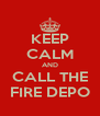 KEEP CALM AND CALL THE FIRE DEPO - Personalised Poster A4 size