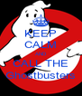 KEEP CALM AND CALL THE Ghostbusters - Personalised Poster A4 size