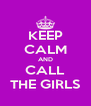 KEEP CALM AND CALL THE GIRLS - Personalised Poster A4 size