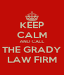 KEEP CALM AND CALL THE GRADY LAW FIRM - Personalised Poster A4 size