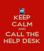 KEEP CALM AND CALL THE HELP DESK - Personalised Poster A4 size