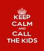 KEEP CALM AND CALL THE KIDS - Personalised Poster A4 size