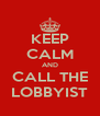KEEP CALM AND CALL THE LOBBYIST - Personalised Poster A4 size