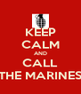 KEEP CALM AND CALL THE MARINES - Personalised Poster A4 size