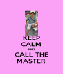 KEEP CALM AND CALL THE MASTER - Personalised Poster A4 size