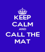 KEEP CALM AND CALL THE MAT - Personalised Poster A4 size
